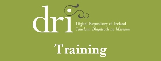 DRI Member Training Workshop | Digital Repository Ireland